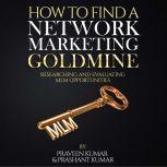 How to Find a Network Marketing Goldmine, Praveen Kumar & Prashant Kumar