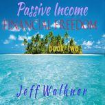 Passive Income - Financial Independence Book Two, Jeff Walkner