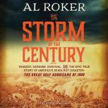 The Storm of the Century Tragedy, Heroism, Survival, and the Epic True Story of America's Deadliest Natural Disaster: The Great Gulf Hurricane of 1900, Al Roker