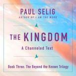 The Kingdom A Channeled Text, Paul Selig