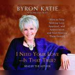I Need Your Love - Is That True? How to Stop Seeking Love, Approval, and Appreciation and Start Finding Them Instead, Byron Katie