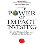 The Power of Impact Investing Putting Markets to Work for Profit and Global Good, Judith Rodin