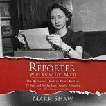 The Reporter Who Knew Too Much The Mysterious Death of Whats My Line TV Star and Media Icon Dorothy Kilgallen, Mark Shaw