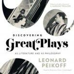 Discovering Great Plays As Literature and as Philosophy, Leonard Peikoff