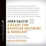 John Calvin A Heart for Devotion, Doctrine, Doxology, Various Authors