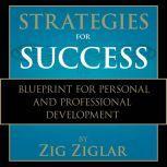Strategies for Success Zig Ziglar's Blueprint for Personal and Professional Development, Zig Ziglar