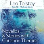 Tolstoy Novellas & Stories with Christian Themes, Leo Tolstoy