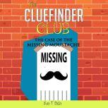 Mysteries for kids : The CLUE FINDER CLUB : THE CASE OF MISSING MOUSTACHE, Ken T Seth