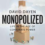 Monopolized Life in the Age of Corporate Power, David Dayen