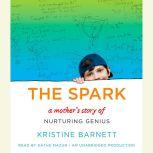 The Spark A Mother's Story of Nurturing, Genius, and Autism, Kristine Barnett