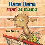 Llama Llama Mad at Mama, Anna Dewdney
