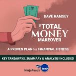 Summary of The Total Money Makeover A Proven Plan for Financial Fitness by Dave Ramsey: Key Takeaways, Summary & Analysis Included, Ninja Reads