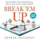 Break 'Em Up Recovering Our Freedom from Big Ag, Big Tech, and Big Money, Zephyr Teachout