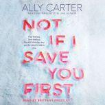 Not If I Save You First, Ally Carter