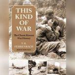 This Kind of War The Classic Korean War History, T. R. Fehrenbach