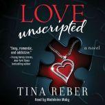 Love Unscripted The Love Series, Book 1, Tina Reber