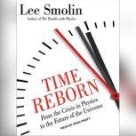 Time Reborn From the Crisis in Physics to the Future of the Universe, Lee Smolin