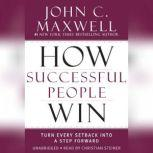 How Successful People Win Turn Every Setback into a Step Forward, John C. Maxwell