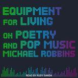 Equipment for Living On Poetry and Pop Music, Michael Robbins