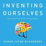 Inventing Ourselves The Secret Life of the Teenage Brain, Sarah-Jayne Blakemore