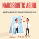 Narcissistic Abuse: Learn How to Recognize, Recover, Survive, and Become Free from Toxic Relationships, Emotional Abuse, Narcissistic Ex, and Narcissistic Mother, Lilian Wagstaff