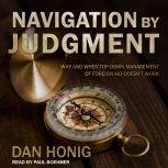 Navigation by Judgment Why and When Top Down Management of Foreign Aid Doesn't Work, Dan Honig
