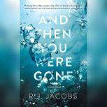 And Then You Were Gone A Novel, R. J. Jacobs