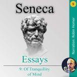 Essays Book 9: Of Tranquillity of Mind, Seneca