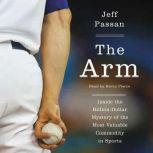 The Arm Inside the Billion-Dollar Mystery of the Most Valuable Commodity in Sports, Jeff Passan