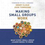 Making Small Groups Work What Every Small Group Leader Needs to Know, Henry Cloud