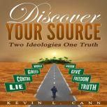 Discover Your Source Two Ideologies One Truth, Kevin L. Cann