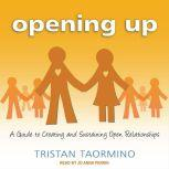 Opening Up A Guide to Creating and Sustaining Open Relationships, Tristan Taormino