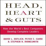 Head, Heart and Guts How the World's Best Companies Develop Complete Leaders, David L. Dotlich