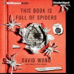 This Book is Full of Spiders Seriously, Dude, Don't Touch It, David Wong