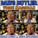 Daws Butler: Voice Magician The Audiobook, Arnold R. Kunert