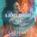 A Jewel Bright Sea, Claire O'Dell