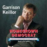 Homegrown Democrat A Few Plain Thoughts from the Heart of America, Garrison Keillor