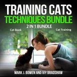 Training Cats Techniques Bundle: 2 in 1 Bundle, Cat Book, Cat Training, Mark J. Bowen