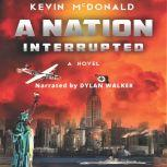 Nation Interrupted An Alternate History Novel, Kevin McDonald