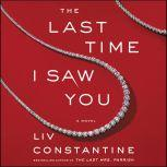 The Last Time I Saw You A Novel, Liv Constantine