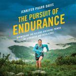 The Pursuit of Endurance Harnessing the Record-Breaking Power of Strength and Resilience, Jennifer Pharr Davis