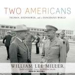 Two Americans Truman, Eisenhower, and a Dangerous World, William Lee Miller