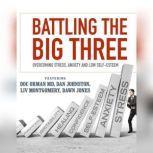 Battling the Big Three Overcoming Stress, Anxiety, and Low Self-Esteem, Doc Orman, MD; Dan Johnston; Liv Montgomery