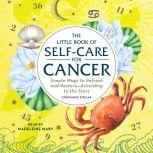The Little Book of Self-Care for Cancer Simple Ways to Refresh and Restore—According to the Stars, Constance Stellas