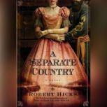A Separate Country A Story of Redemption in the Aftermath of the Civil War, Robert Hicks