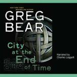 City at the End of Time, Greg Bear