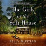 The Girls in the Stilt House A Novel, Kelly Mustian