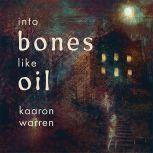 Into Bones Like Oil, Kaaron Warren
