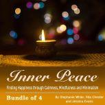 Inner Peace Finding Happiness through Calmness, Mindfulness and Minimalism, Stephanie White