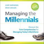 Managing the Millennials, 2nd Edition Discover the Core Competencies for Managing Today's Workforce, Chip Espinoza